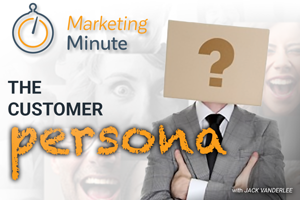 The Customer Persona - Marketing Minute