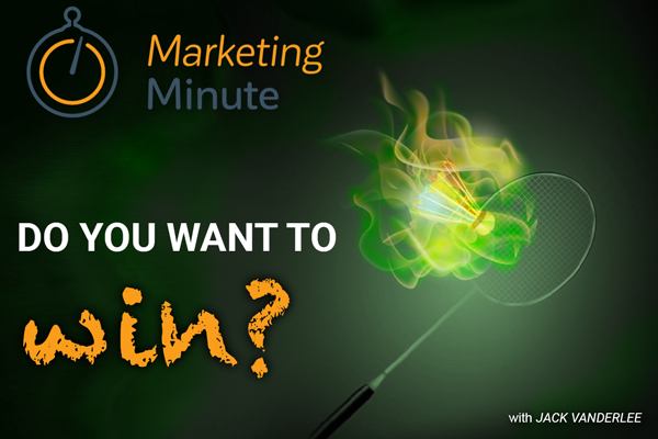 Do You Want To Win? - Marketing Minute